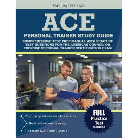 Ace Personal Trainer Study Guide : Comprehensive Test Prep Manual with Practice Test Questions for the American Council on Exercise Personal Trainer Certification (Personal Trainer Study Guide & Practice Exam)