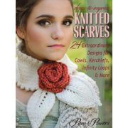 Dress-To-Impress Knitted Scarves : 24 Extraordinary Designs for Cowls, Kerchiefs, Infinity Loops & More