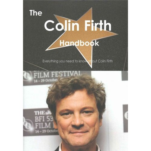 The Colin Firth Handbook: Everything You Need to Know About Colin Firth