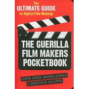 The Guerilla Film Makers Pocketbook : The Ultimate Guide to Digital Film Making