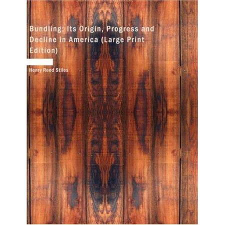 Bundling  Its Origin  Progress And Decline In America  Large Print Edition