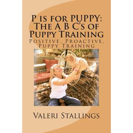 The bottom line is, This book is intended to prevent you from screwing your puppy up And vice versa. 'P is for Puppy' is a positive, proactive, and preventative approach to training your new pup. Positive reinforcement methods are the best way to train y