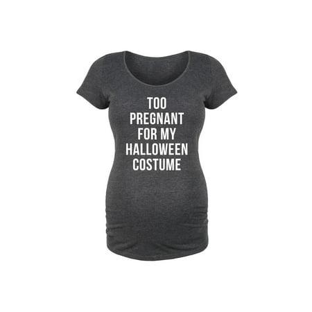 Too Pregnant Halloween Costume  - Maternity Scoop Neck Tee