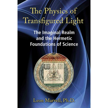 The Physics Of Transfigured Light  The Imaginal Realm And The Hermetic Foundations Of Science