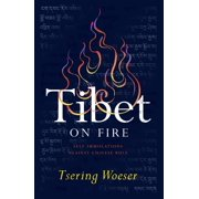 Tibet on Fire : Self-Immolations Against Chinese Rule