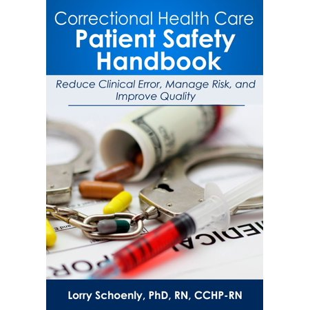 Correctional Health Care Patient Safety Handbook: Reduce Clinical Error, Manage Risk, and Improve Quality - eBook