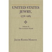 United States Jewry, 1776-1985 : Volume 2, the Germanic Period