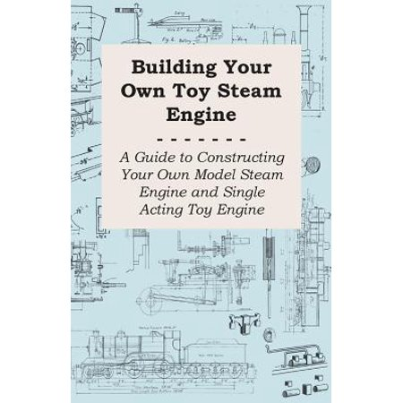 Building Your own Toy Steam Engine - A Guide to Constructing Your own Model Steam Engine and Single Acting Toy Engine - eBook