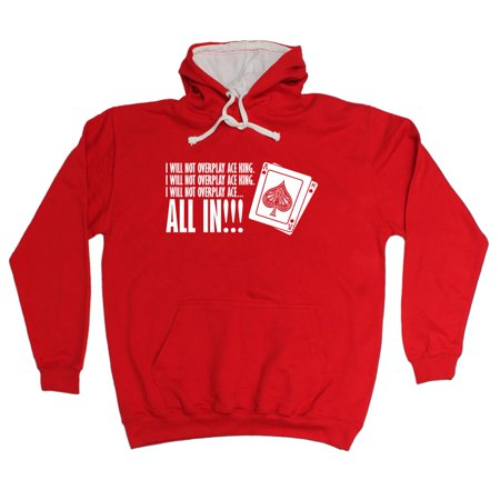 123t I Will Not Overplay Ace King All In Funny Joke Poker Game Gamble 2 TONE HOODIE