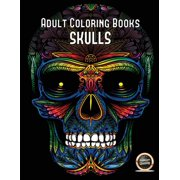 Adult Coloring Books (Skulls): Adult Coloring Books (Skulls): An adult coloring book with 50 day of the dead sugar skulls: 50 skulls to color with decorative elements (Paperback)