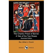 The Chantry Priest of Barnet : A Tale of the Two Roses (Illustrated Edition) (Dodo Press)