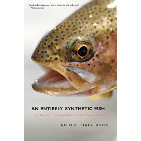 An Entirely Synthetic Fish : How Rainbow Trout Beguiled America and Overran the World](Rainbow World)