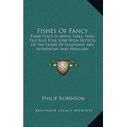Fishes of Fancy : Their Place in Myth, Fable, Fairy-Tale and Folk-Lore with Notices of the Fishes of Legendary Art, Astronomy and Heraldry