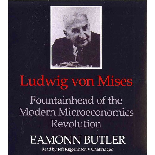 Ludwig Von Mises: Fountainhead of the Modern Microeconomics Revolution
