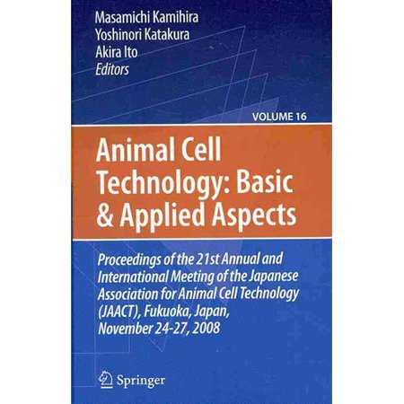 Animal Cell Technology  Basic   Applied Aspects  Proceedings Of The 21St Annual And International Meeting Of The Japanese Association For Animal Cell Technology  Jaact  Fukuo