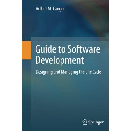 Guide To Software Development  Designing And Managing The Life Cycle