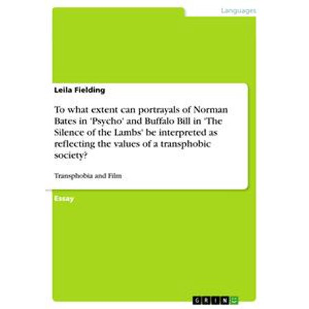 Bill Norman Baits (To what extent can portrayals of Norman Bates in 'Psycho' and Buffalo Bill in 'The Silence of the Lambs' be interpreted as reflecting the values of a transphobic society? - eBook)