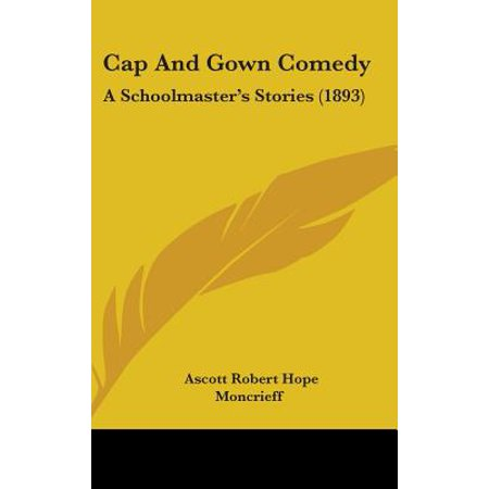 Cap and Gown Comedy: A Schoolmaster's Stories (1893) - Cap And Gowns For Sale