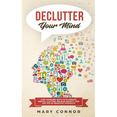 Declutter Your Mind: Life Changing Ways to Eliminate Mental Clutter, Relieve Anxiety, and Get Rid of Negative Thoughts Using Simple Decluttering Strategies for Clarity, Focus, and Peace - (Best Way To Get Rid Of Pee Smell)