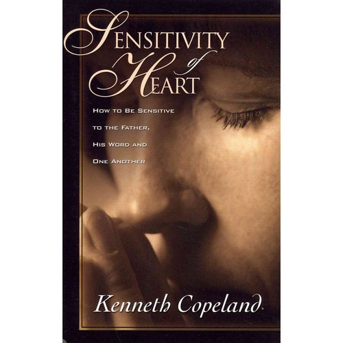 Sensitivity of Heart: How to Be Sensitive to the Father, His Word and One Another
