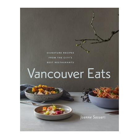 Vancouver Eats : Signature Recipes from the City's Best (Best Eats At Disneyland)