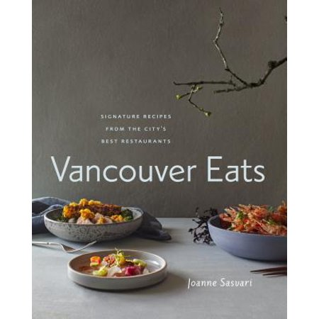 Vancouver Eats : Signature Recipes from the City's Best