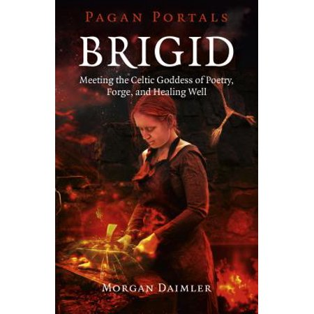 Brigid : Meeting the Celtic Goddess of Poetry, Forge, and Healing Well](Goddess Of Love Greek)
