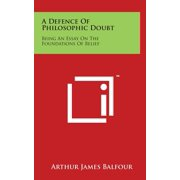 A Defence of Philosophic Doubt : Being an Essay on the Foundations of Belief