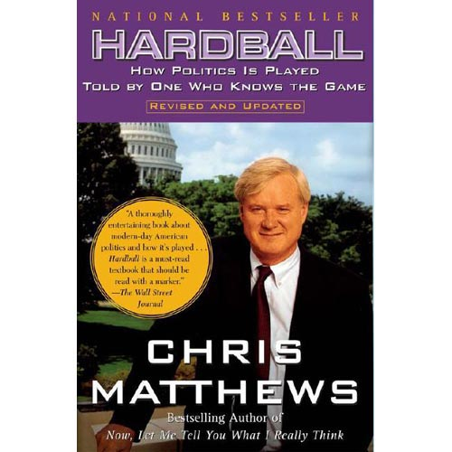 Hardball: How Politics Is Played-Told by One Who Knows the Game