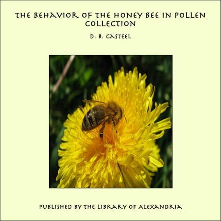 The Behavior of the Honey Bee in Pollen Collection - eBook ()