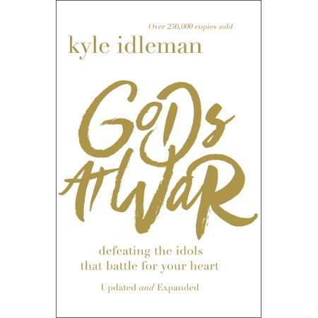 Gods at War : Defeating the Idols That Battle for Your (Proof That God)