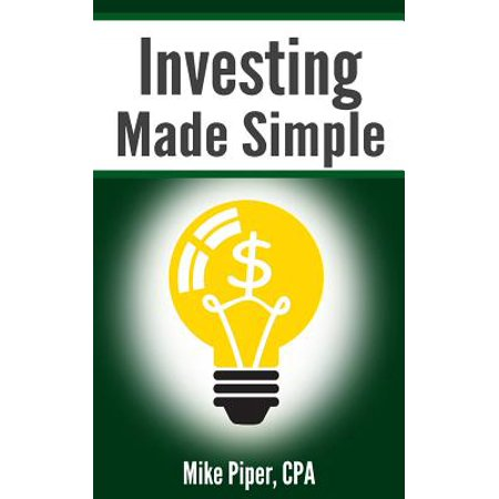 Investing Made Simple : Index Fund Investing and Etf Investing Explained in 100 Pages or