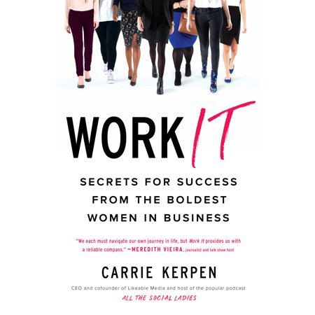Work It : Secrets for Success from the Boldest Women in