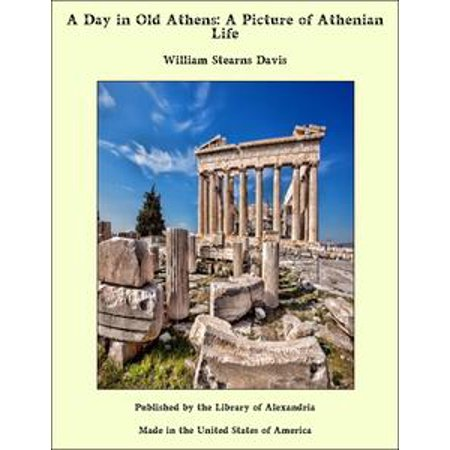 A Day in Old Athens: A Picture of Athenian Life - eBook (Athena Picture)