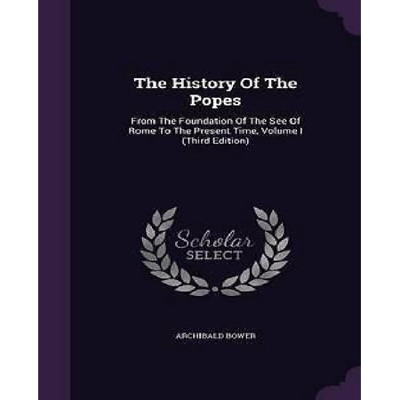 The History Of The Popes  From The Foundation Of The See Of Rome To The Present Time  Volume I  Third Edition