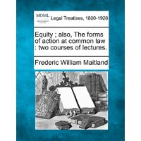 Equity; Also, the Forms of Action at Common Law : Two Courses of Lectures.