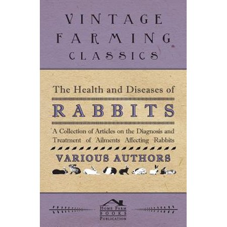 The Health and Diseases of Rabbits - A Collection of Articles on the Diagnosis and Treatment of Ailments Affecting Rabbits - eBook