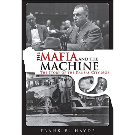 The Mafia and the Machine : The Story of the Kansas City Mob
