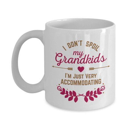 I Don't Spoil My Grandkids. I'm Just Very Accommodating. Funny Coffee & Tea Gift Mug, Kitchen Decor & Grandparents Day Gifts For A Grandmother, Grandma, Granny, Nana, Gigi, Grammy, Lola