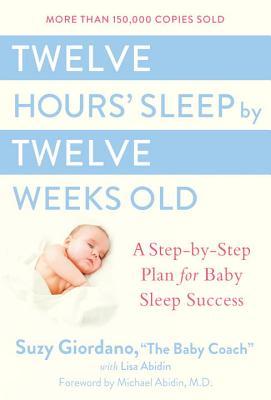 Twelve Hours Sleep By Twelve Weeks Old A Step By Step Plan