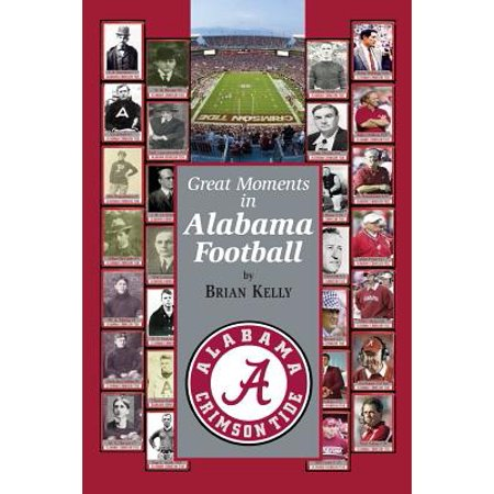 Great Moments in Alabama Football : This Book Starts at the Beginning of Football and Goes to the Nick Saban Era (Party City In Alabama)