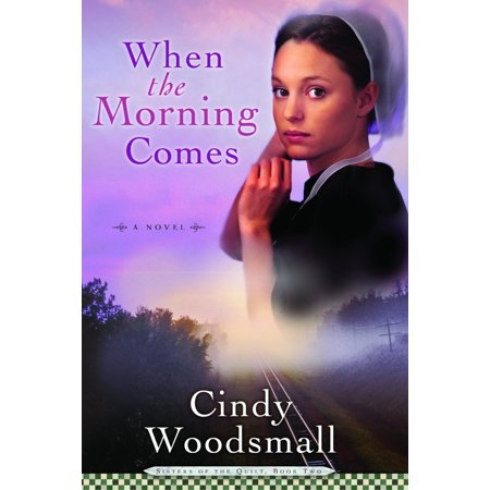 The Amish Circle Quilt - When the Morning Comes : Book 2 in the Sisters of the Quilt Amish Series