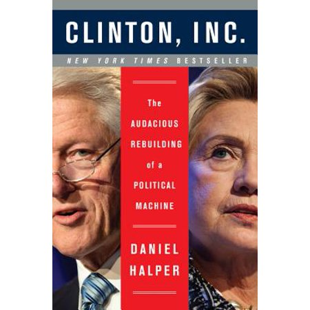 Clinton, Inc. : The Audacious Rebuilding of a Political Machine