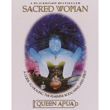 Sacred Woman : A Guide to Healing the Feminine Body, Mind, and (Healing Spirit Gem)