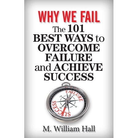 Why We Fail: The 101 Best Ways to Overcome Failure and Achieve Success -