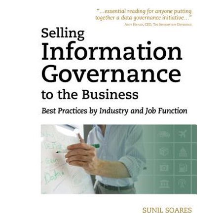 Selling Information Governance to the Business: Best Practices by Industry and Job Function -