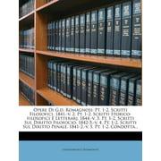 Opere Di G.D. Romagnosi : PT. 1-2, Scritti Filosofici. 1841.-V. 2, PT. 1-2. Scritti Storico-Filosofici E Letterarj. 1844.-V. 3, PT. 1-2. Scritti Sul Diritto Filofocio. 1842-5.-V. 4, PT. 1-2, Scritti Sul Diritto Penale. 1841-2.-V. 5, PT. 1-2. Condotta...