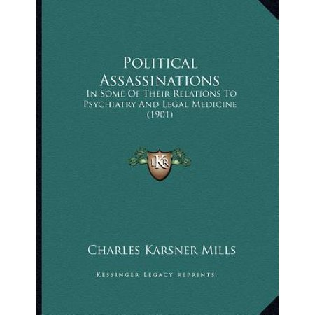 Political Assassinations : In Some of Their Relations to Psychiatry and Legal Medicine (1901)