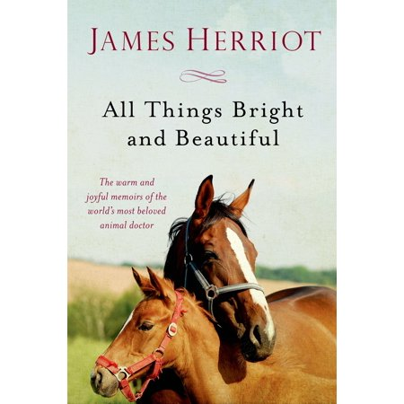 All Things Bright and Beautiful : The Warm and Joyful Memoirs of the World's Most Beloved Animal