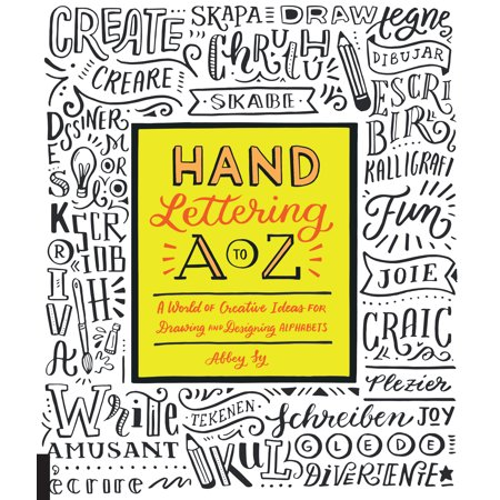 Hand Lettering A to Z : A World of Creative Ideas for Drawing and Designing Alphabets (Creative Dress Up Ideas)